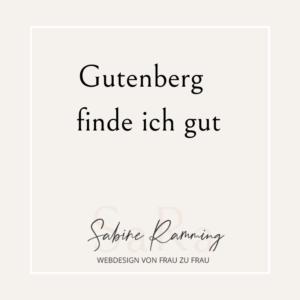 Gutenberg - finde ich gut